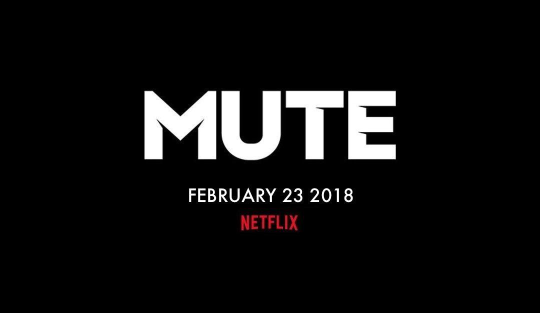 MUTE - February 23rd 2018 - Netflix
